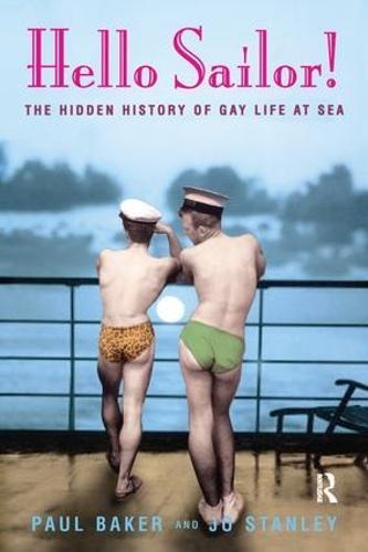 Hello Sailor!: The hidden history of gay life at sea (Hardback)