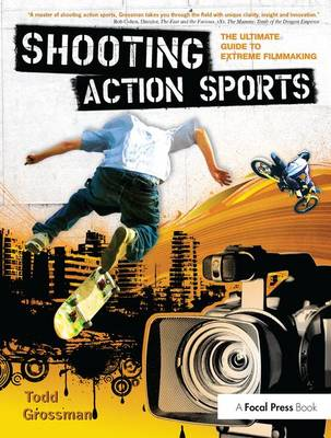 Shooting Action Sports: The Ultimate Guide to Extreme Filmmaking (Hardback)