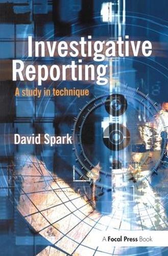 Investigative Reporting: A study in technique (Hardback)