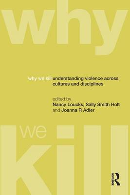 Why We Kill: Understanding Violence Across Cultures and Disciplines (Hardback)