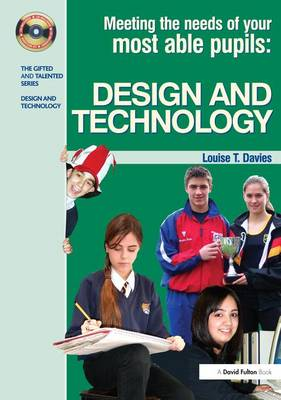 Meeting the Needs of Your Most Able Pupils in Design and Technology - The Gifted and Talented Series (Hardback)