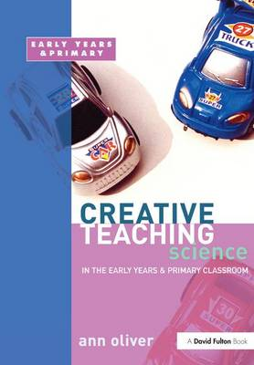 Creative Teaching: Science in the Early Years and Primary Classroom - Creative Teaching (Hardback)
