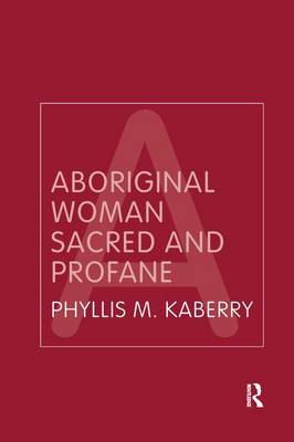 Aboriginal Woman Sacred and Profane - Routledge Classic Ethnographies (Hardback)