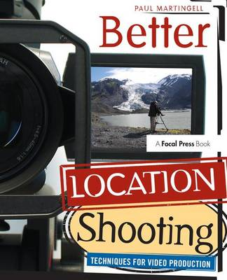 Better Location Shooting: Techniques for Video Production (Hardback)