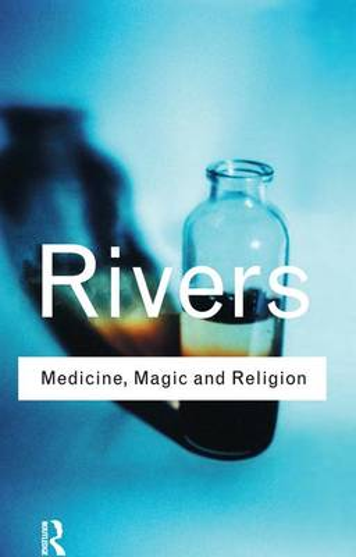 Medicine, Magic and Religion - Routledge Classics (Hardback)