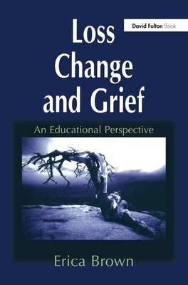 Loss, Change and Grief: An Educational Perspective (Hardback)