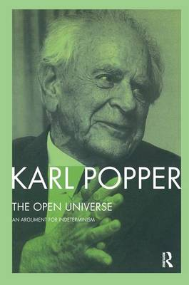 The Open Universe: An Argument for Indeterminism From the Postscript to The Logic of Scientific Discovery (Hardback)
