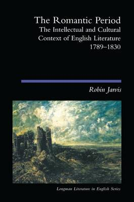 The Romantic Period: The Intellectual & Cultural Context of English Literature 1789-1830 - Longman Literature In English Series (Hardback)