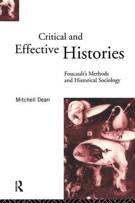 Critical And Effective Histories: Foucault's Methods and Historical Sociology (Hardback)