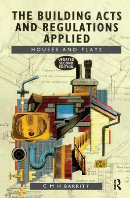 The Building Acts and Regulations Applied: Houses and Flats (Hardback)