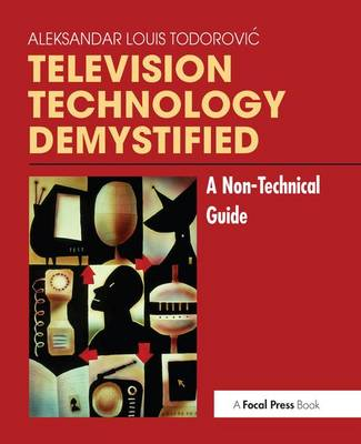 Television Technology Demystified: A Non-technical Guide (Hardback)