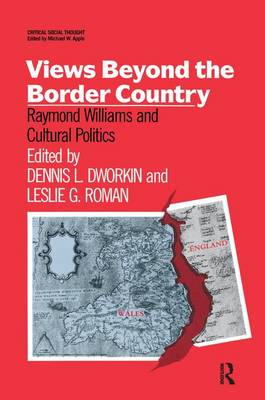 Views Beyond the Border Country: Raymond Williams and Cultural Politics - Critical Social Thought (Hardback)