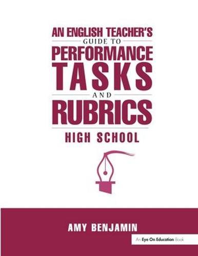 English Teacher's Guide to Performance Tasks and Rubrics: High School (Hardback)
