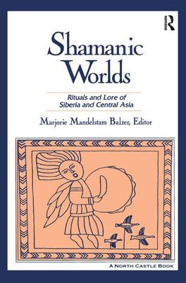 Shamanic Worlds: Rituals and Lore of Siberia and Central Asia (Hardback)
