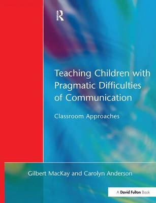 Teaching Children with Pragmatic Difficulties of Communication: Classroom Approaches (Hardback)