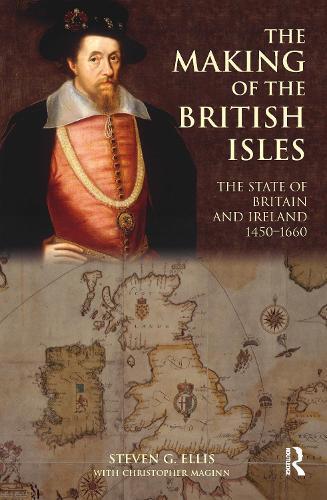 The Making of the British Isles: The State of Britain and Ireland, 1450-1660 - British Isles (Hardback)