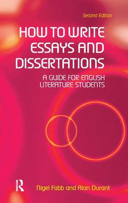How to Write Essays and Dissertations: A Guide for English Literature Students (Hardback)
