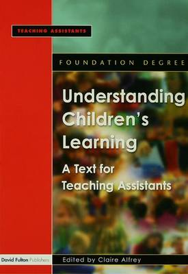 Understanding Children's Learning: A Text for Teaching Assistants (Hardback)