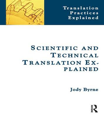 Scientific and Technical Translation Explained: A Nuts and Bolts Guide for Beginners - Translation Practices Explained (Hardback)
