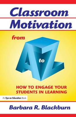 Classroom Motivation from A to Z: How to Engage Your Students in Learning - A to Z Series (Hardback)