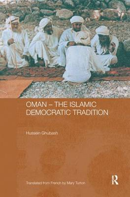 Oman - The Islamic Democratic Tradition - Durham Modern Middle East and Islamic World Series (Hardback)