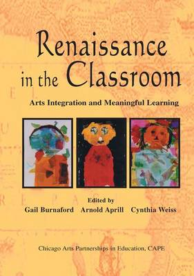 Renaissance in the Classroom: Arts Integration and Meaningful Learning (Hardback)