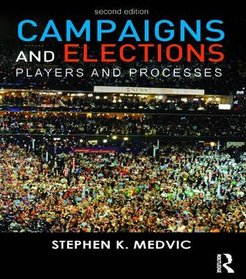 Campaigns and Elections: Players and Processes (Hardback)