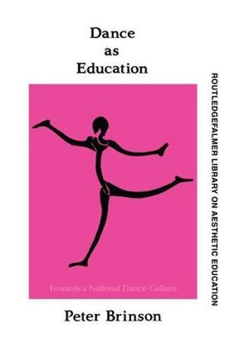 Dance As Education: Towards A National Dance Culture (Hardback)