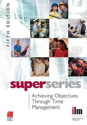 Achieving Objectives Through Time Management - Institute of Learning & Management Super Series (Hardback)