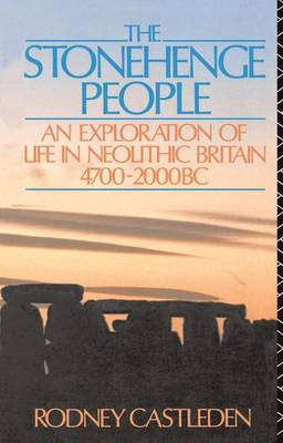The Stonehenge People: An Exploration of Life in Neolithic Britain 4700-2000 BC (Hardback)