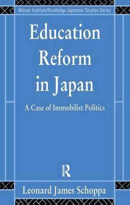 Education Reform in Japan: A Case of Immobilist Politics - Nissan Institute/Routledge Japanese Studies (Hardback)