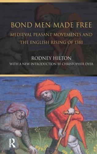 Bond Men Made Free: Medieval Peasant Movements and the English Rising of 1381 (Hardback)