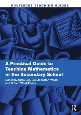 A Practical Guide to Teaching Mathematics in the Secondary School - Routledge Teaching Guides (Hardback)