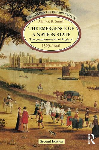 The Emergence of a Nation State: The Commonwealth of England 1529-1660 - Foundations of Modern Britain (Hardback)