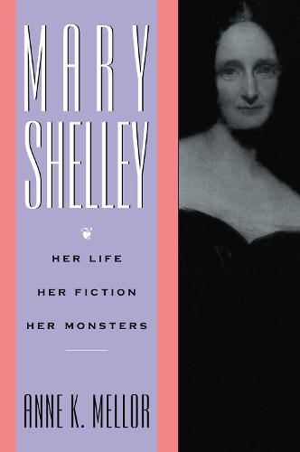 Mary Shelley: Her Life, Her Fiction, Her Monsters (Hardback)