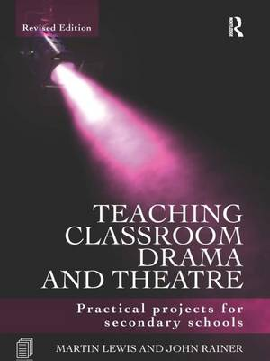 Teaching Classroom Drama and Theatre: Practical Projects for Secondary Schools (Hardback)