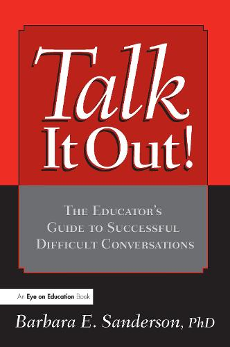 Talk It Out!: The Educator's Guide to Successful Difficult Conversations (Hardback)