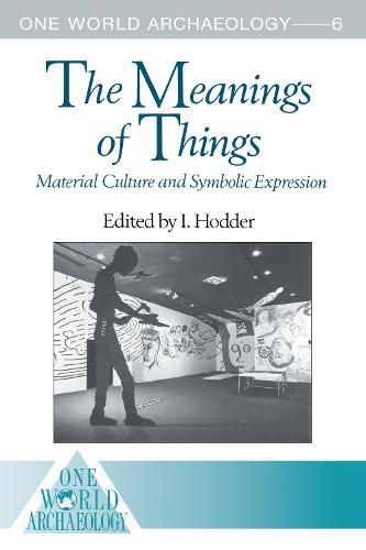 The Meanings of Things: Material Culture and Symbolic Expression - One World Archaeology (Hardback)