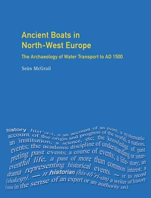 Ancient Boats in North-West Europe: The Archaeology of Water Transport to AD 1500 - Longman Archaeology Series (Hardback)