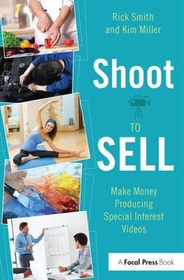 Shoot to Sell: Make Money Producing Special Interest Videos (Hardback)