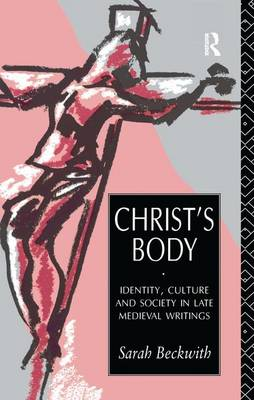Christ's Body: Identity, Culture and Society in Late Medieval Writings (Hardback)