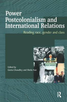 Power, Postcolonialism and International Relations: Reading Race, Gender and Class - Routledge Advances in International Relations and Global Politics (Hardback)