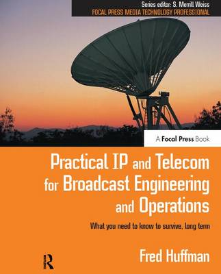 Practical IP and Telecom for Broadcast Engineering and Operations: What you need to know to survive, long term (Hardback)