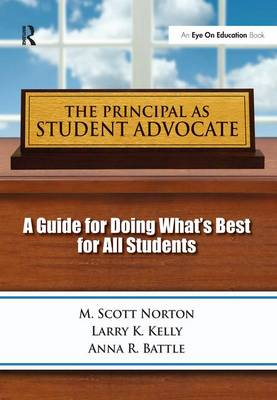 Principal as Student Advocate, The: A Guide for Doing What's Best for All Students (Hardback)
