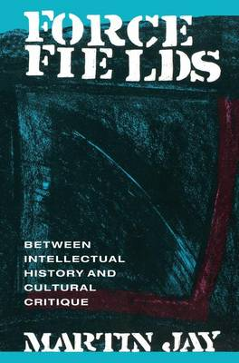 Force Fields: Between Intellectual History and Cultural Critique (Hardback)