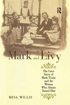 Mark and Livy: The Love Story of Mark Twain and the Woman Who Almost Tamed Him (Hardback)