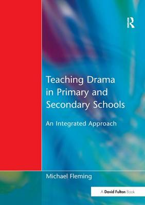Teaching Drama in Primary and Secondary Schools: An Integrated Approach (Hardback)