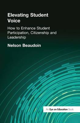 Elevating Student Voice: How to Enhance Student Participation, Citizenship and Leadership (Hardback)