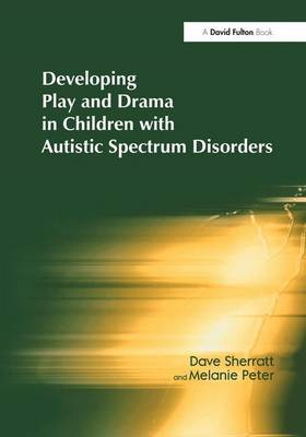 Developing Play and Drama in Children with Autistic Spectrum Disorders (Hardback)