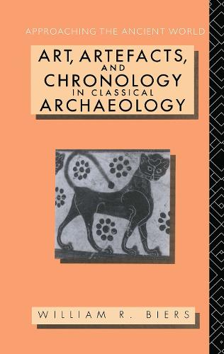 Art, Artefacts and Chronology in Classical Archaeology - Approaching the Ancient World (Hardback)